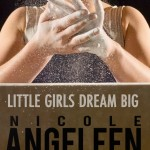 Little Girls Dream Big - New Novel from Nicole Angeleen